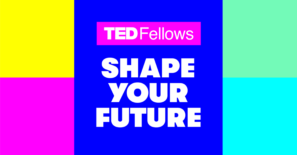 TED Fellows: Shape Your Future